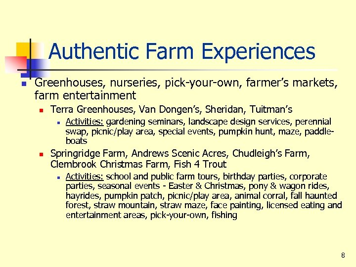 Authentic Farm Experiences n Greenhouses, nurseries, pick-your-own, farmer's markets, farm entertainment n Terra Greenhouses,