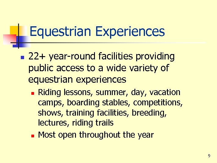 Equestrian Experiences n 22+ year-round facilities providing public access to a wide variety of