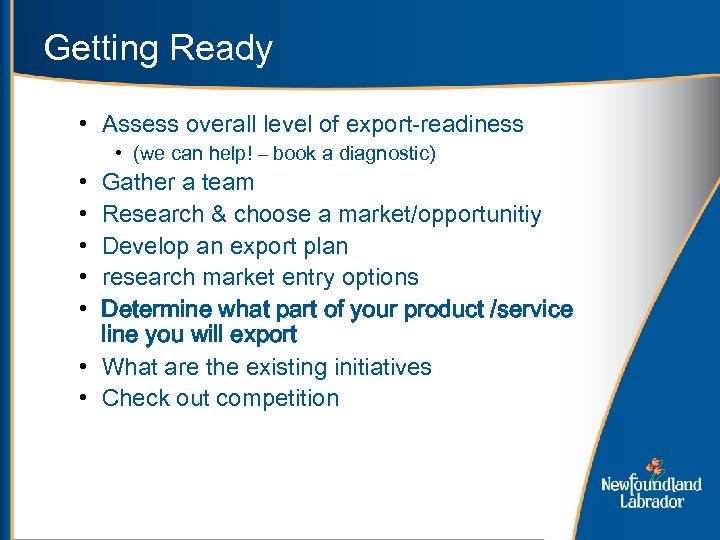Getting Ready • Assess overall level of export-readiness • • • (we can help!
