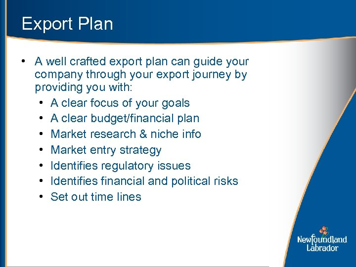 Export Plan • A well crafted export plan can guide your company through your