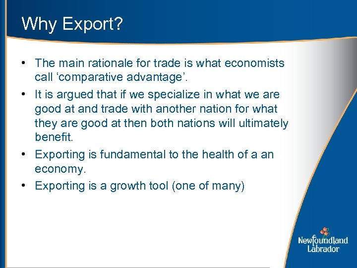 Why Export? • The main rationale for trade is what economists call 'comparative advantage'.