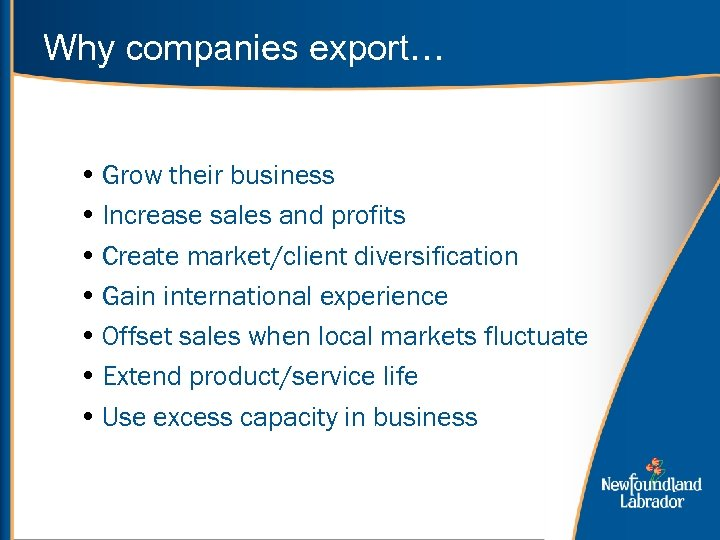 Why companies export… • Grow their business • Increase sales and profits • Create