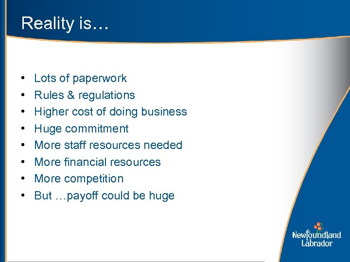Reality is… • • Lots of paperwork Rules & regulations Higher cost of doing