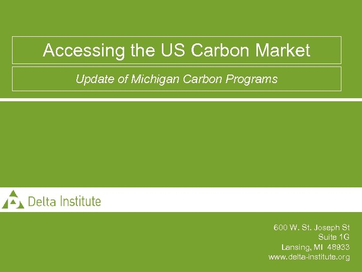 Accessing the US Carbon Market Update of Michigan Carbon Programs 600 W. St. Joseph