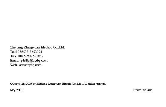 Zhejiang Zhengyuan Electric Co. , Ltd. Tel: 0086573 -3653121 Fax: 00865733651858 Email: philip@zydq. com