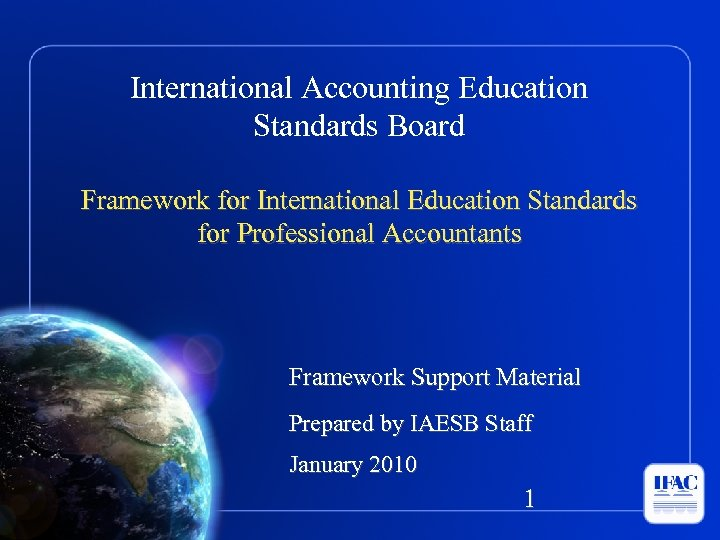 International Accounting Education Standards Board Framework for International Education Standards for Professional Accountants Framework