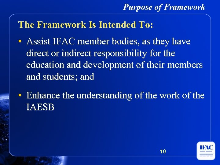 Purpose of Framework The Framework Is Intended To: • Assist IFAC member bodies, as