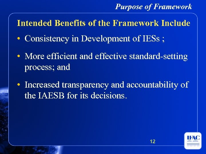 Purpose of Framework Intended Benefits of the Framework Include • Consistency in Development of