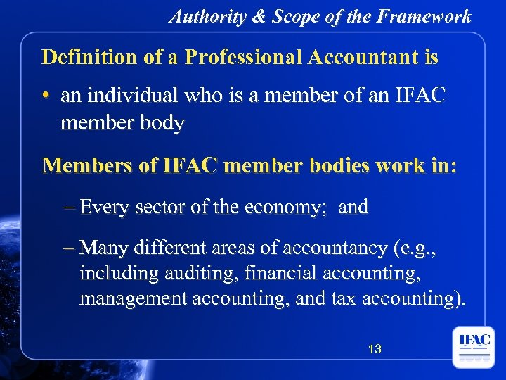 Authority & Scope of the Framework Definition of a Professional Accountant is • an