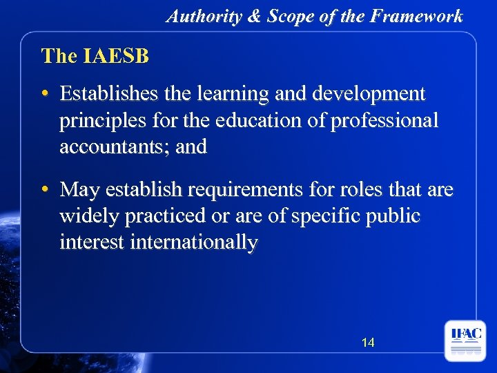 Authority & Scope of the Framework The IAESB • Establishes the learning and development
