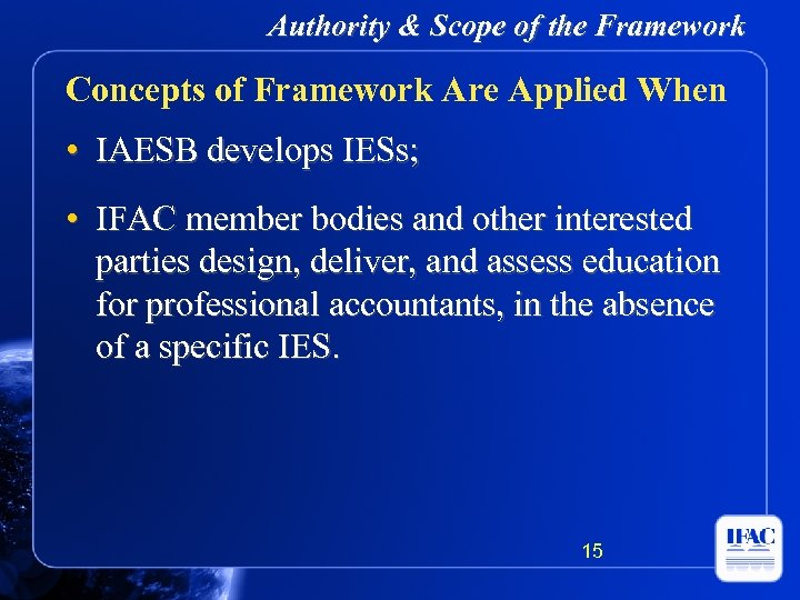 Authority & Scope of the Framework Concepts of Framework Are Applied When • IAESB