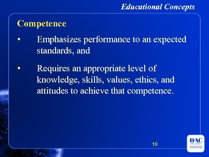 Educational Concepts Competence • Emphasizes performance to an expected standards, and • Requires an