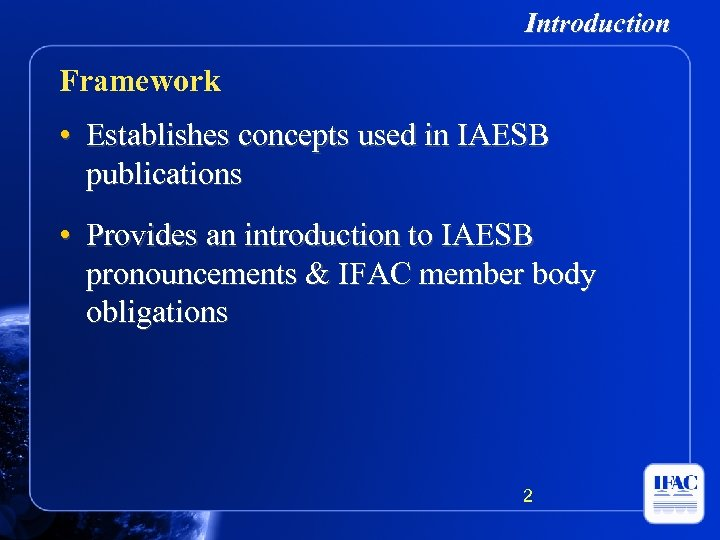 Introduction Framework • Establishes concepts used in IAESB publications • Provides an introduction to
