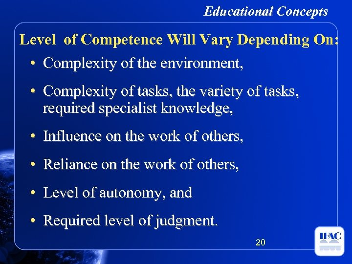 Educational Concepts Level of Competence Will Vary Depending On: • Complexity of the environment,
