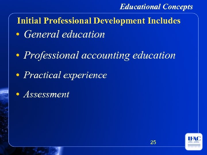 Educational Concepts Initial Professional Development Includes • General education • Professional accounting education •