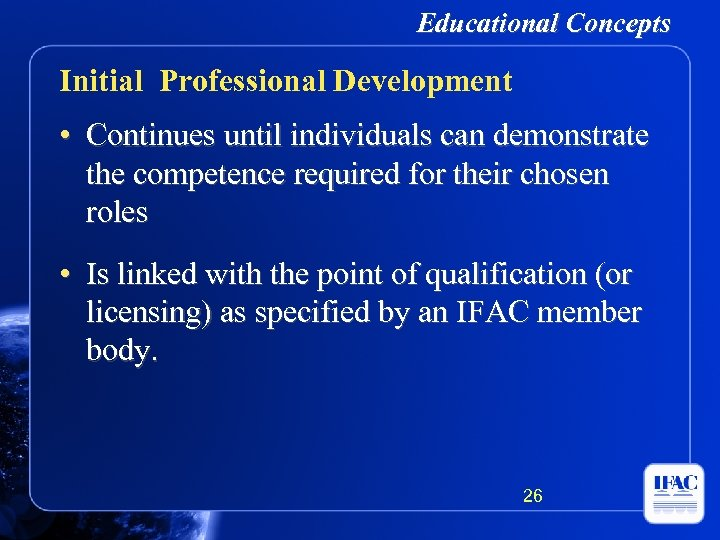 Educational Concepts Initial Professional Development • Continues until individuals can demonstrate the competence required