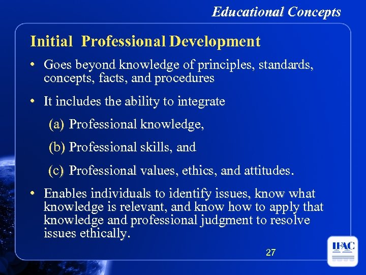 Educational Concepts Initial Professional Development • Goes beyond knowledge of principles, standards, concepts, facts,