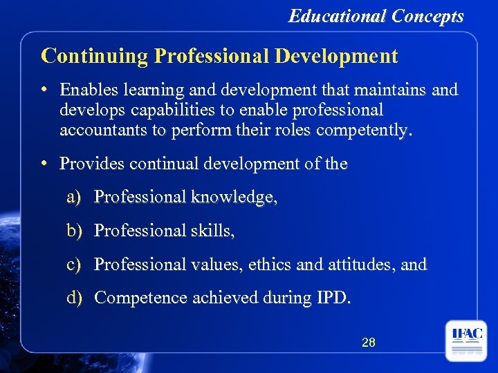 Educational Concepts Continuing Professional Development • Enables learning and development that maintains and develops