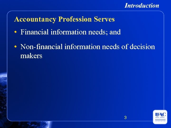 Introduction Accountancy Profession Serves • Financial information needs; and • Non-financial information needs of