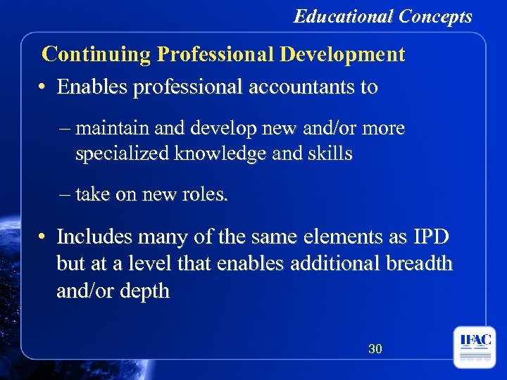 Educational Concepts Continuing Professional Development • Enables professional accountants to – maintain and develop