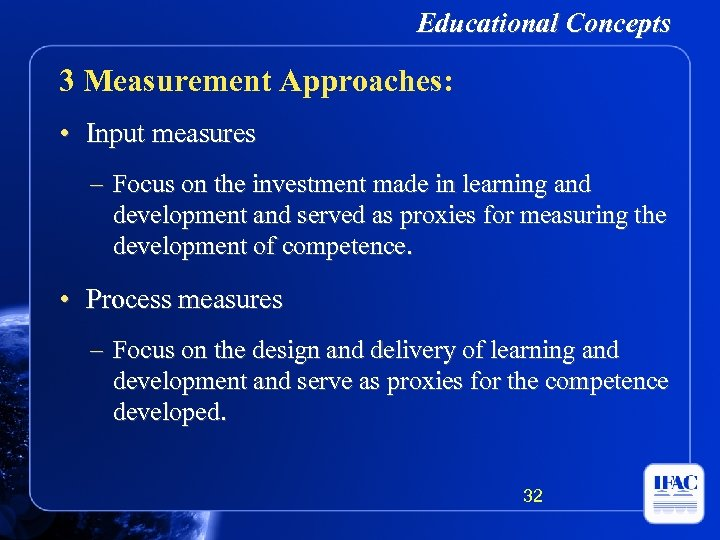 Educational Concepts 3 Measurement Approaches: • Input measures – Focus on the investment made