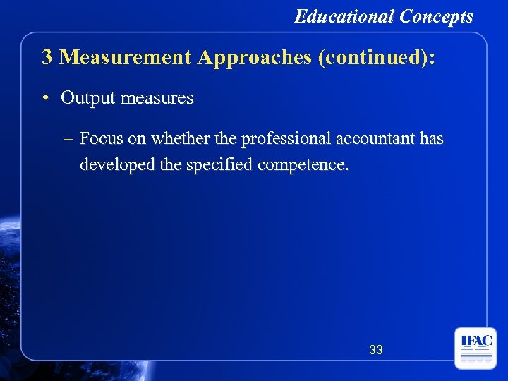 Educational Concepts 3 Measurement Approaches (continued): • Output measures – Focus on whether the