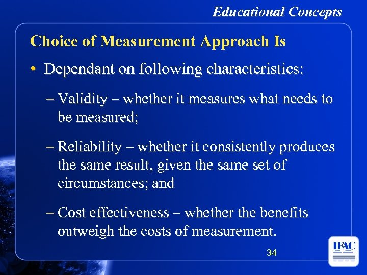 Educational Concepts Choice of Measurement Approach Is • Dependant on following characteristics: – Validity