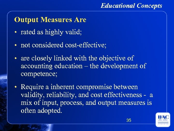 Educational Concepts Output Measures Are • rated as highly valid; • not considered cost-effective;