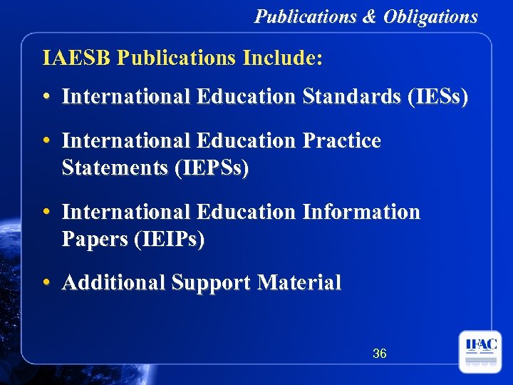 Publications & Obligations IAESB Publications Include: • International Education Standards (IESs) • International Education