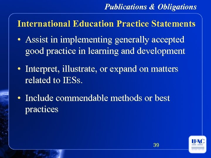 Publications & Obligations International Education Practice Statements • Assist in implementing generally accepted good