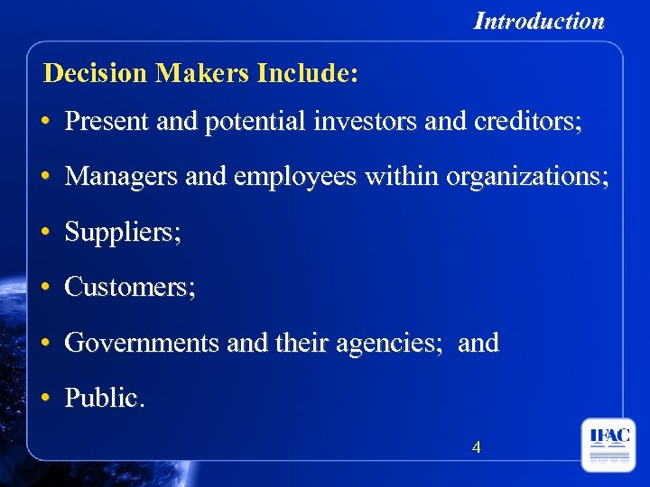 Introduction Decision Makers Include: • Present and potential investors and creditors; • Managers and