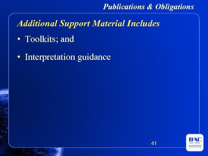Publications & Obligations Additional Support Material Includes • Toolkits; and • Interpretation guidance 41