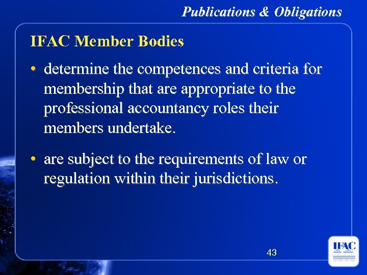 Publications & Obligations IFAC Member Bodies • determine the competences and criteria for membership