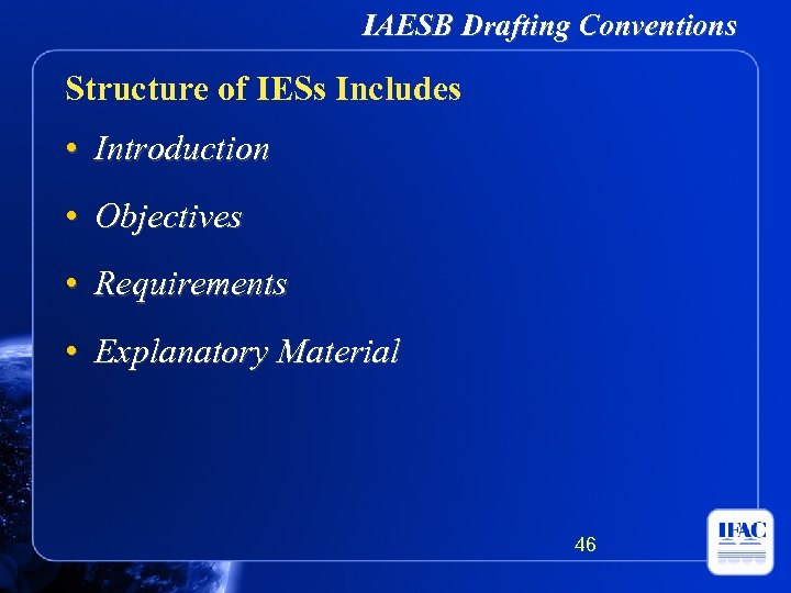 IAESB Drafting Conventions Structure of IESs Includes • Introduction • Objectives • Requirements •