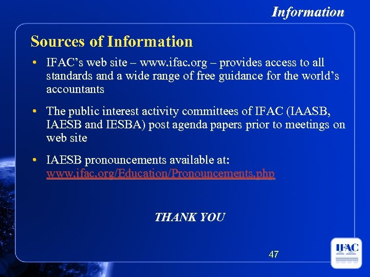 Information Sources of Information • IFAC's web site – www. ifac. org – provides