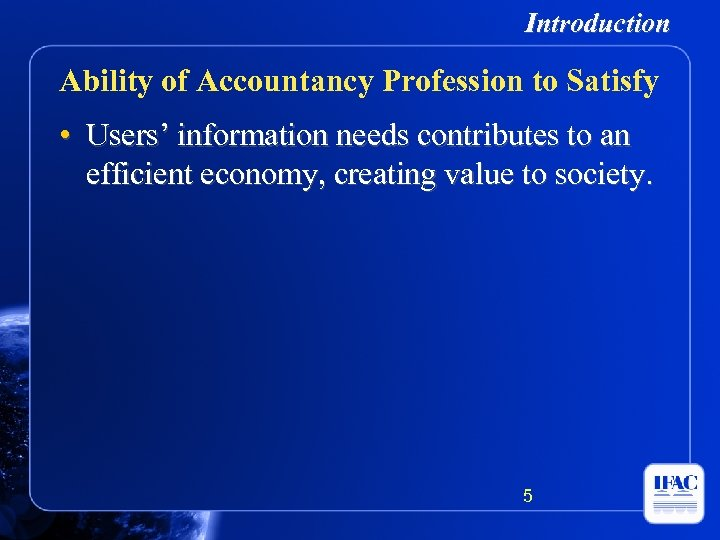 Introduction Ability of Accountancy Profession to Satisfy • Users' information needs contributes to an