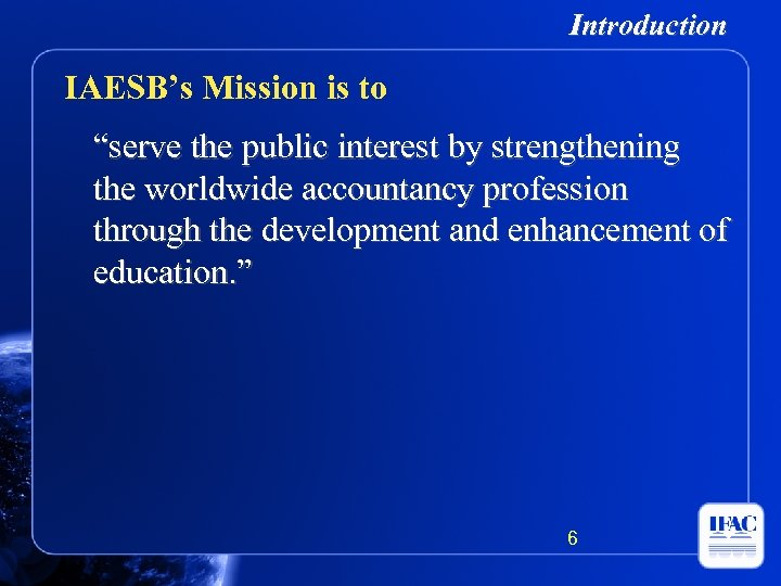 """Introduction IAESB's Mission is to """"serve the public interest by strengthening the worldwide accountancy"""