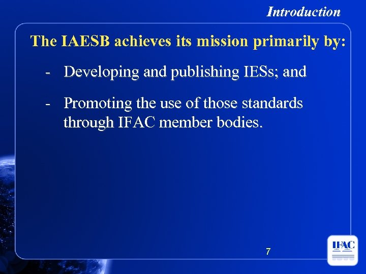 Introduction The IAESB achieves its mission primarily by: - Developing and publishing IESs; and