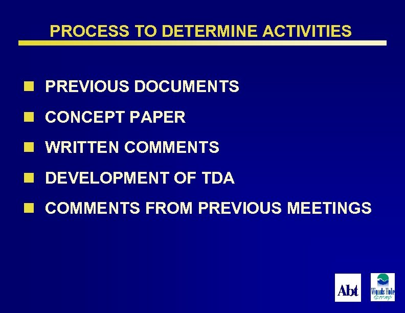 PROCESS TO DETERMINE ACTIVITIES n PREVIOUS DOCUMENTS n CONCEPT PAPER n WRITTEN COMMENTS n