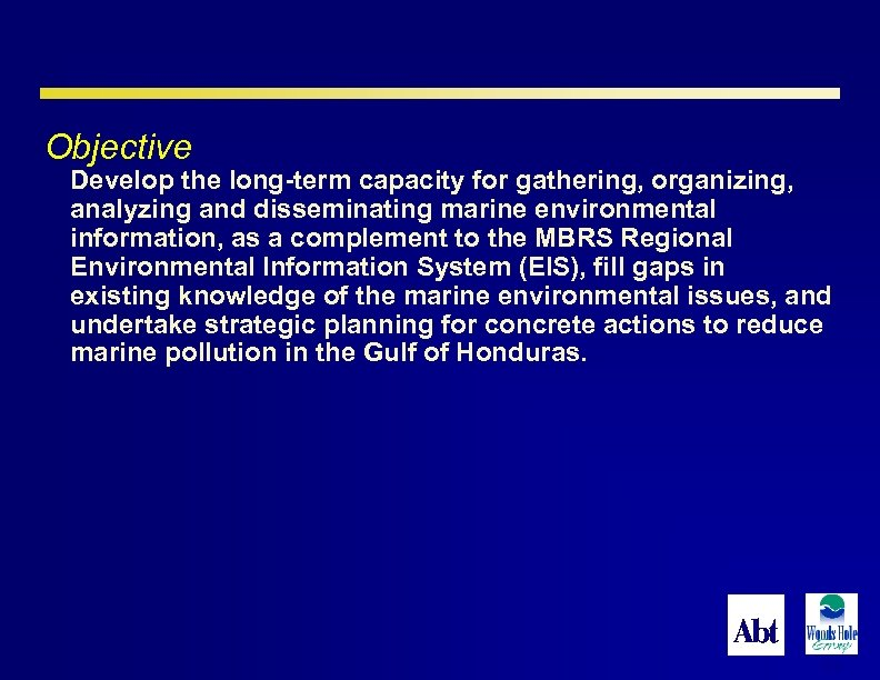Objective Develop the long-term capacity for gathering, organizing, analyzing and disseminating marine environmental