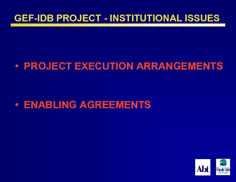GEF-IDB PROJECT - INSTITUTIONAL ISSUES • PROJECT EXECUTION ARRANGEMENTS • ENABLING AGREEMENTS 29