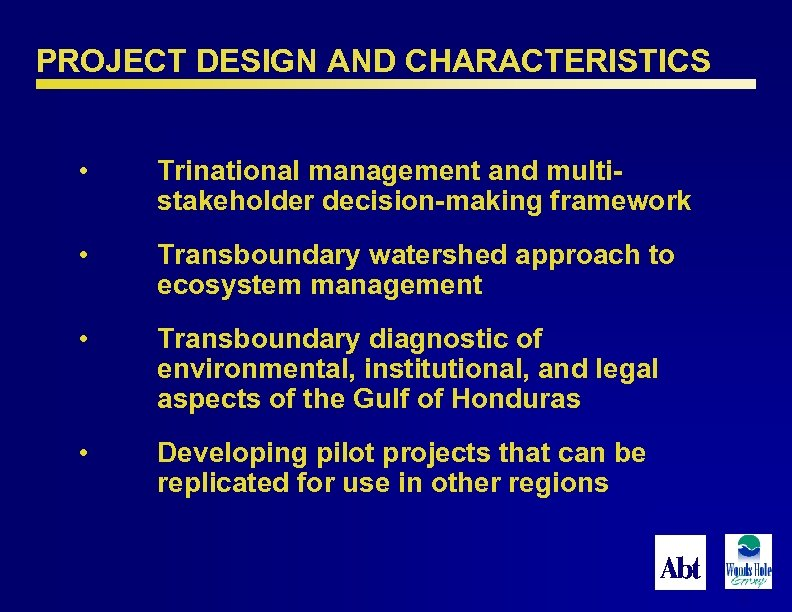 PROJECT DESIGN AND CHARACTERISTICS • Trinational management and multistakeholder decision-making framework • Transboundary watershed
