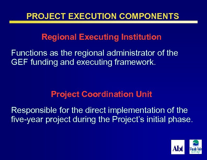 PROJECT EXECUTION COMPONENTS Regional Executing Institution Functions as the regional administrator of the GEF