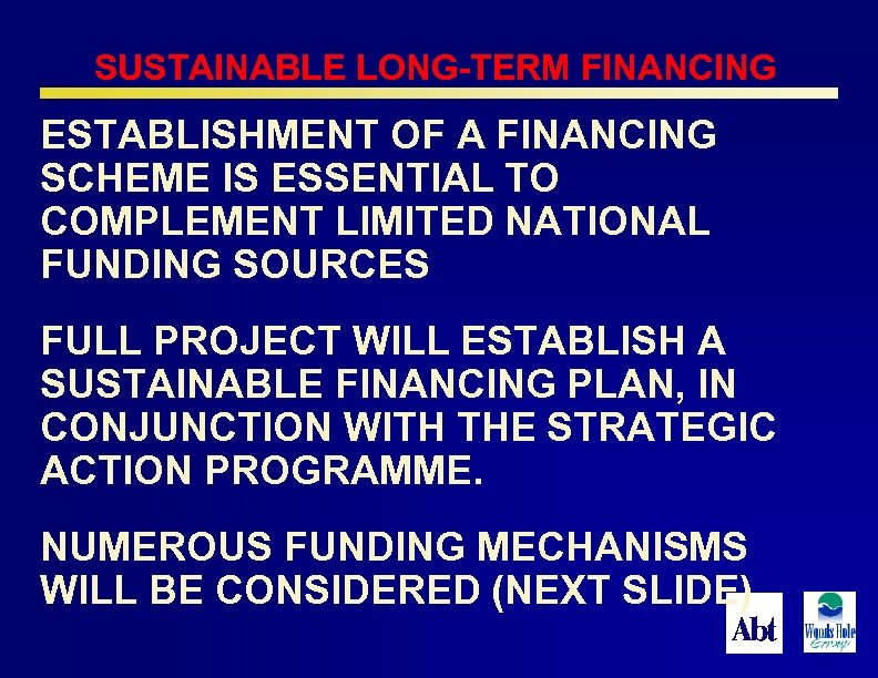 SUSTAINABLE LONG-TERM FINANCING ESTABLISHMENT OF A FINANCING SCHEME IS ESSENTIAL TO COMPLEMENT LIMITED NATIONAL