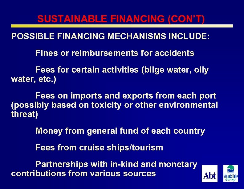 SUSTAINABLE FINANCING (CON'T) POSSIBLE FINANCING MECHANISMS INCLUDE: Fines or reimbursements for accidents Fees for