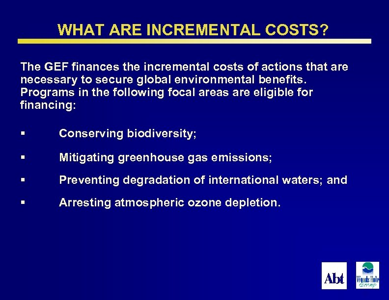 WHAT ARE INCREMENTAL COSTS? The GEF finances the incremental costs of actions that are