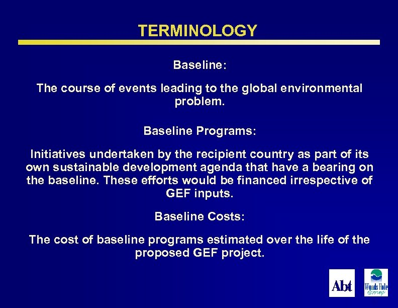 TERMINOLOGY Baseline: The course of events leading to the global environmental problem. Baseline Programs: