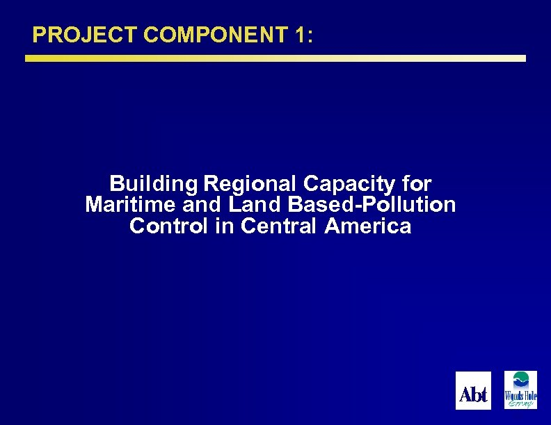 PROJECT COMPONENT 1: Building Regional Capacity for Maritime and Land Based-Pollution Control in Central