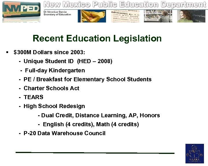 Recent Education Legislation § $300 M Dollars since 2003: - Unique Student ID (HED