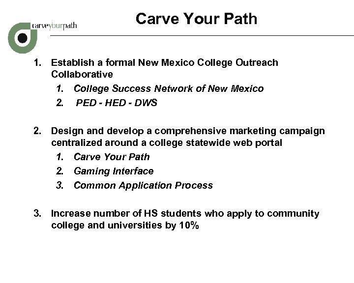 Carve Your Path 1. Establish a formal New Mexico College Outreach Collaborative 1.